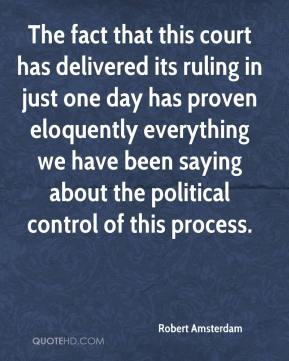 Robert Amsterdam  - The fact that this court has delivered its ruling in just one day has proven eloquently everything we have been saying about the political control of this process.