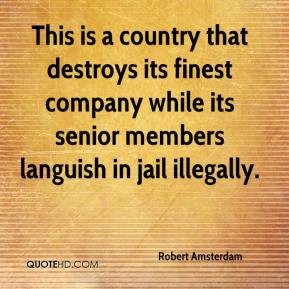 Robert Amsterdam  - This is a country that destroys its finest company while its senior members languish in jail illegally.