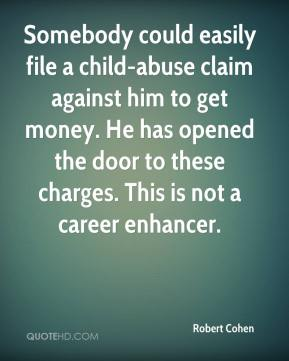 Robert Cohen  - Somebody could easily file a child-abuse claim against him to get money. He has opened the door to these charges. This is not a career enhancer.