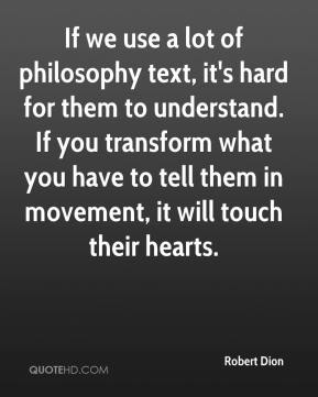 If we use a lot of philosophy text, it's hard for them to understand. If you transform what you have to tell them in movement, it will touch their hearts.