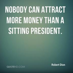 Nobody can attract more money than a sitting president.