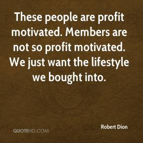 These people are profit motivated. Members are not so profit motivated. We just want the lifestyle we bought into.