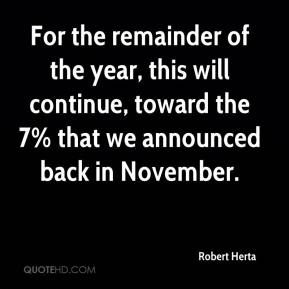 Robert Herta  - For the remainder of the year, this will continue, toward the 7% that we announced back in November.