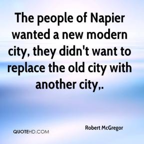 Robert McGregor  - The people of Napier wanted a new modern city, they didn't want to replace the old city with another city.