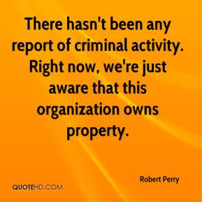 There hasn't been any report of criminal activity. Right now, we're just aware that this organization owns property.