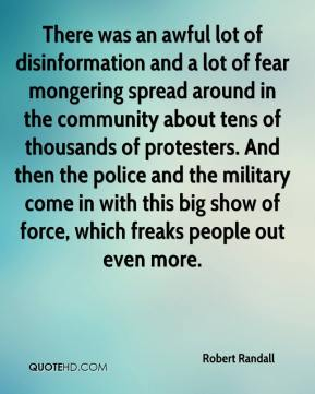 There was an awful lot of disinformation and a lot of fear mongering spread around in the community about tens of thousands of protesters. And then the police and the military come in with this big show of force, which freaks people out even more.