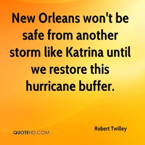 Robert Twilley  - New Orleans won't be safe from another storm like Katrina until we restore this hurricane buffer.