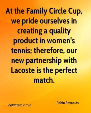 Robin Reynolds  - At the Family Circle Cup, we pride ourselves in creating a quality product in women's tennis; therefore, our new partnership with Lacoste is the perfect match.