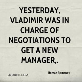 Roman Romanov  - Yesterday, Vladimir was in charge of negotiations to get a new manager.