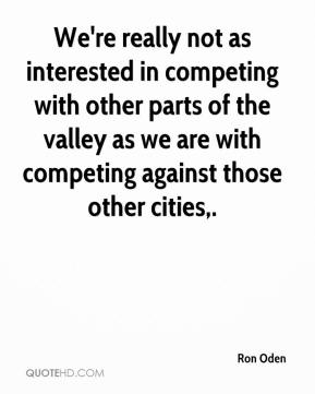 We're really not as interested in competing with other parts of the valley as we are with competing against those other cities.