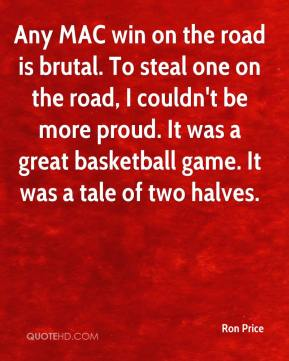 Any MAC win on the road is brutal. To steal one on the road, I couldn't be more proud. It was a great basketball game. It was a tale of two halves.