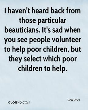I haven't heard back from those particular beauticians. It's sad when you see people volunteer to help poor children, but they select which poor children to help.