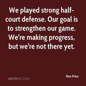 We played strong half-court defense. Our goal is to strengthen our game. We're making progress, but we're not there yet.