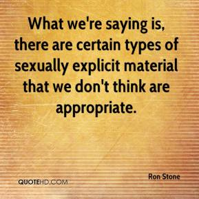 What we're saying is, there are certain types of sexually explicit material that we don't think are appropriate.