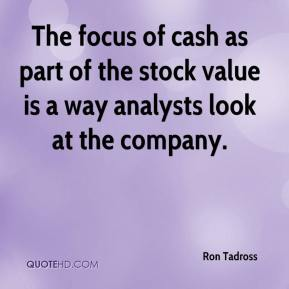 The focus of cash as part of the stock value is a way analysts look at the company.