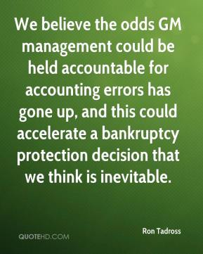 We believe the odds GM management could be held accountable for accounting errors has gone up, and this could accelerate a bankruptcy protection decision that we think is inevitable.