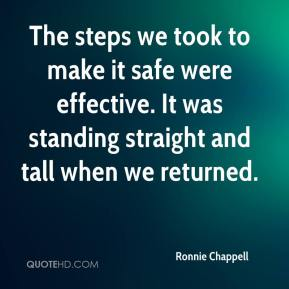 Ronnie Chappell  - The steps we took to make it safe were effective. It was standing straight and tall when we returned.