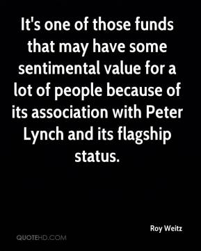 Roy Weitz  - It's one of those funds that may have some sentimental value for a lot of people because of its association with Peter Lynch and its flagship status.