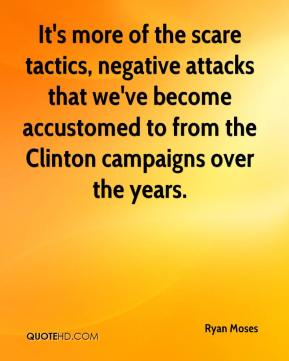 It's more of the scare tactics, negative attacks that we've become accustomed to from the Clinton campaigns over the years.