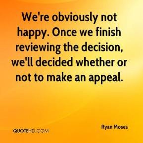 We're obviously not happy. Once we finish reviewing the decision, we'll decided whether or not to make an appeal.