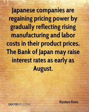 Ryutaro Kono  - Japanese companies are regaining pricing power by gradually reflecting rising manufacturing and labor costs in their product prices. The Bank of Japan may raise interest rates as early as August.