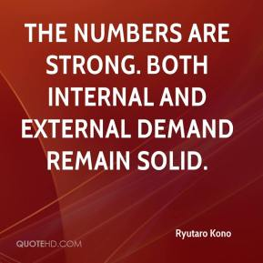 Ryutaro Kono  - The numbers are strong. Both internal and external demand remain solid.