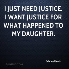 Sabrina Harris  - I just need justice. I want justice for what happened to my daughter.
