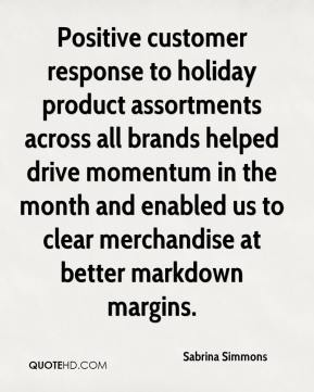 Sabrina Simmons  - Positive customer response to holiday product assortments across all brands helped drive momentum in the month and enabled us to clear merchandise at better markdown margins.