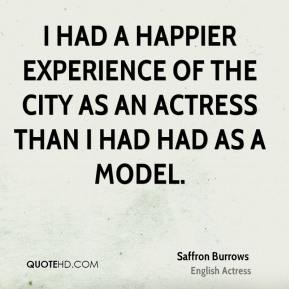 I had a happier experience of the city as an actress than I had had as a model.