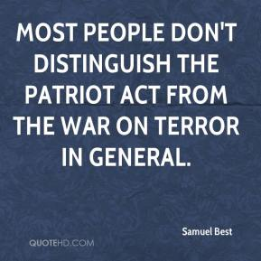 Most people don't distinguish the Patriot Act from the war on terror in general.