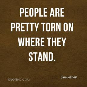 Samuel Best  - people are pretty torn on where they stand.