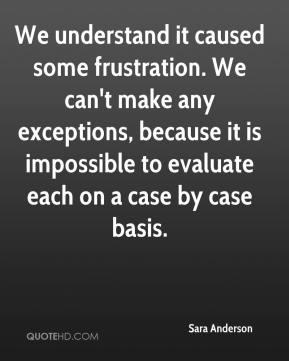 Sara Anderson  - We understand it caused some frustration. We can't make any exceptions, because it is impossible to evaluate each on a case by case basis.