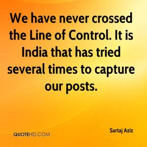 We have never crossed the Line of Control. It is India that has tried several times to capture our posts.