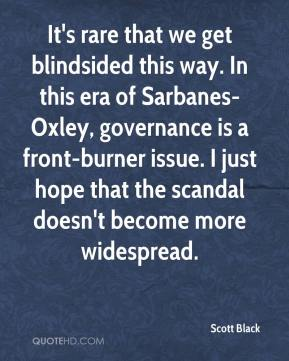 Scott Black  - It's rare that we get blindsided this way. In this era of Sarbanes-Oxley, governance is a front-burner issue. I just hope that the scandal doesn't become more widespread.