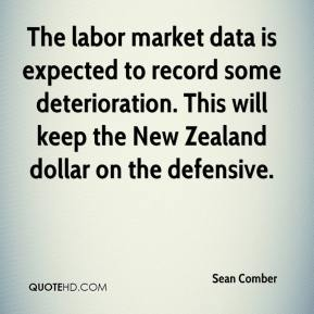 Sean Comber  - The labor market data is expected to record some deterioration. This will keep the New Zealand dollar on the defensive.