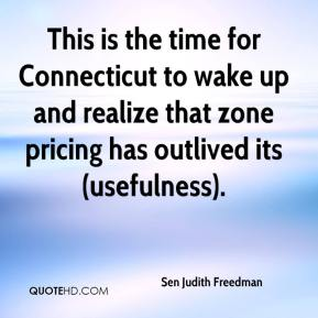 Sen Judith Freedman  - This is the time for Connecticut to wake up and realize that zone pricing has outlived its (usefulness).