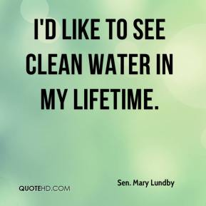 I'd like to see clean water in my lifetime.