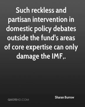 Such reckless and partisan intervention in domestic policy debates outside the fund's areas of core expertise can only damage the IMF.