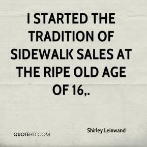 Shirley Leinwand  - I started the tradition of sidewalk sales at the ripe old age of 16.