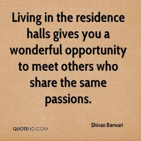 Shivan Barwari  - Living in the residence halls gives you a wonderful opportunity to meet others who share the same passions.
