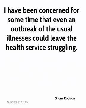 Shona Robison  - I have been concerned for some time that even an outbreak of the usual illnesses could leave the health service struggling.