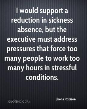 I would support a reduction in sickness absence, but the executive must address pressures that force too many people to work too many hours in stressful conditions.