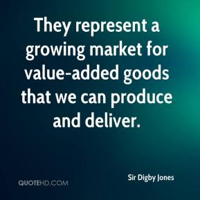 Sir Digby Jones  - They represent a growing market for value-added goods that we can produce and deliver.
