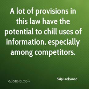 Skip Lockwood  - A lot of provisions in this law have the potential to chill uses of information, especially among competitors.