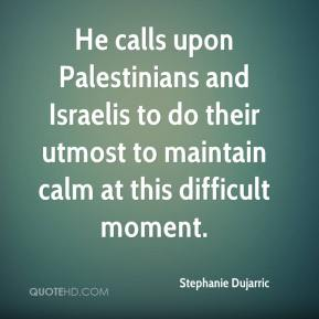 Stephanie Dujarric  - He calls upon Palestinians and Israelis to do their utmost to maintain calm at this difficult moment.