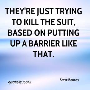 Steve Bonney  - They're just trying to kill the suit, based on putting up a barrier like that.