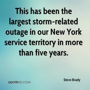 Steve Brady  - This has been the largest storm-related outage in our New York service territory in more than five years.