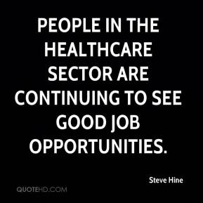 Steve Hine  - People in the healthcare sector are continuing to see good job opportunities.