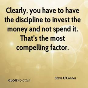Clearly, you have to have the discipline to invest the money and not spend it. That's the most compelling factor.
