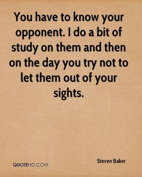 You have to know your opponent. I do a bit of study on them and then on the day you try not to let them out of your sights.
